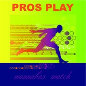 Image of Pros Play, Wannabes Watch