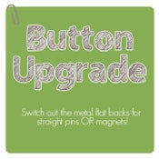 Image of Button Upgrade - straight pins or magnets