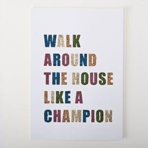 Image of Walk around the house like a champion