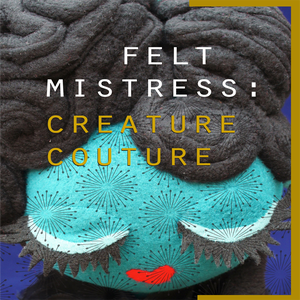 Image of Felt Mistress: Creature Couture