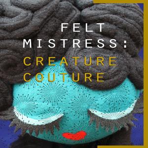 Image of Felt Mistress: Creature Couture