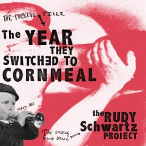 "Image of Rudy Schwartz Project ""The Year They Switched to Cornmeal"""
