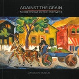 Image of Against the Grain: Modernism in the Midwest Catalog