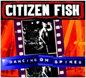 Image of CITIZEN FISH - DANCING ON SPIKES CD