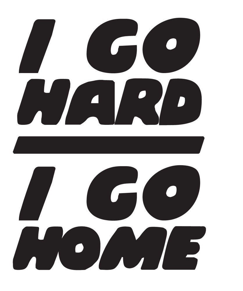 Image of I Go Hard/I Go Home - Black