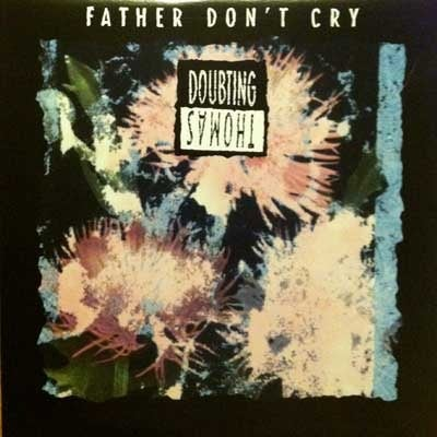 DOUBTING THOMAS-Father Don't Cry 12