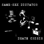 Image of SAME SEX DICTATOR/DEATH CRISIS SPLIT 7'