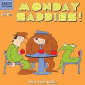 Image of MONDAY SADDIES! #1