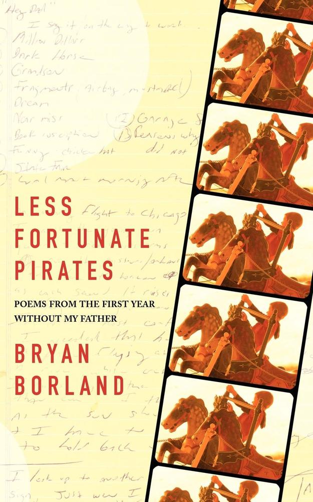 Image of Less Fortunate Pirates: Poems from the First Year Without My Father by Bryan Borland