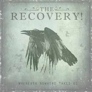 Image of The Recovery! - Wherever Nowhere Takes Us