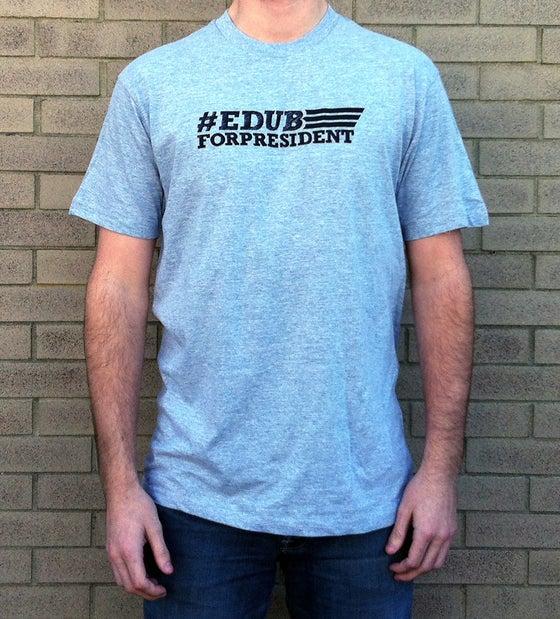 Image of #EdubForPresident T-Shirt