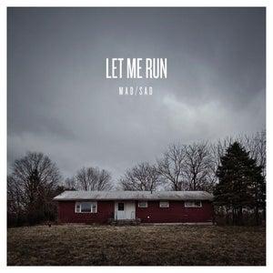 Image of LET ME RUN • mad/sad