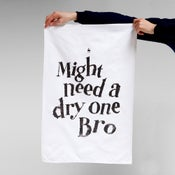 Image of Might Need A Dry One Bro — Tea Towel