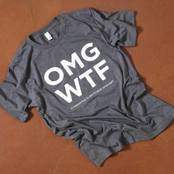 Image of OMG WTF - Is happening to the English language? - Shirt