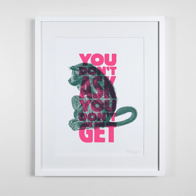 Image of You Don't Ask You Don't Get - Print