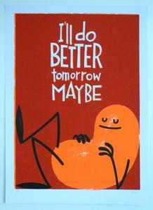 Image of I'll Do Better Tomorrow Maybe - Screen Print