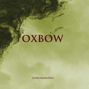 Image of Oxbow - Lover Ungrateful