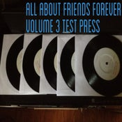 Image of ALL ABOUT FRIENDS FOREVER VOLUME THREE TEST PRESS