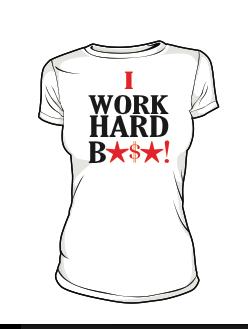Image of I WORK HARD B*$*! (WHITE) w