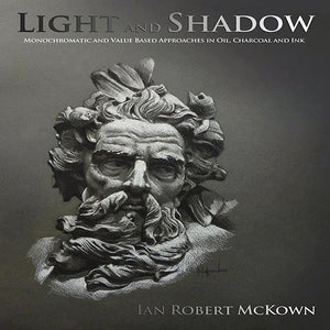 Image of Light and Shadow: Monochromatic and Value Based Approaches in Oil, Charcoal and Ink