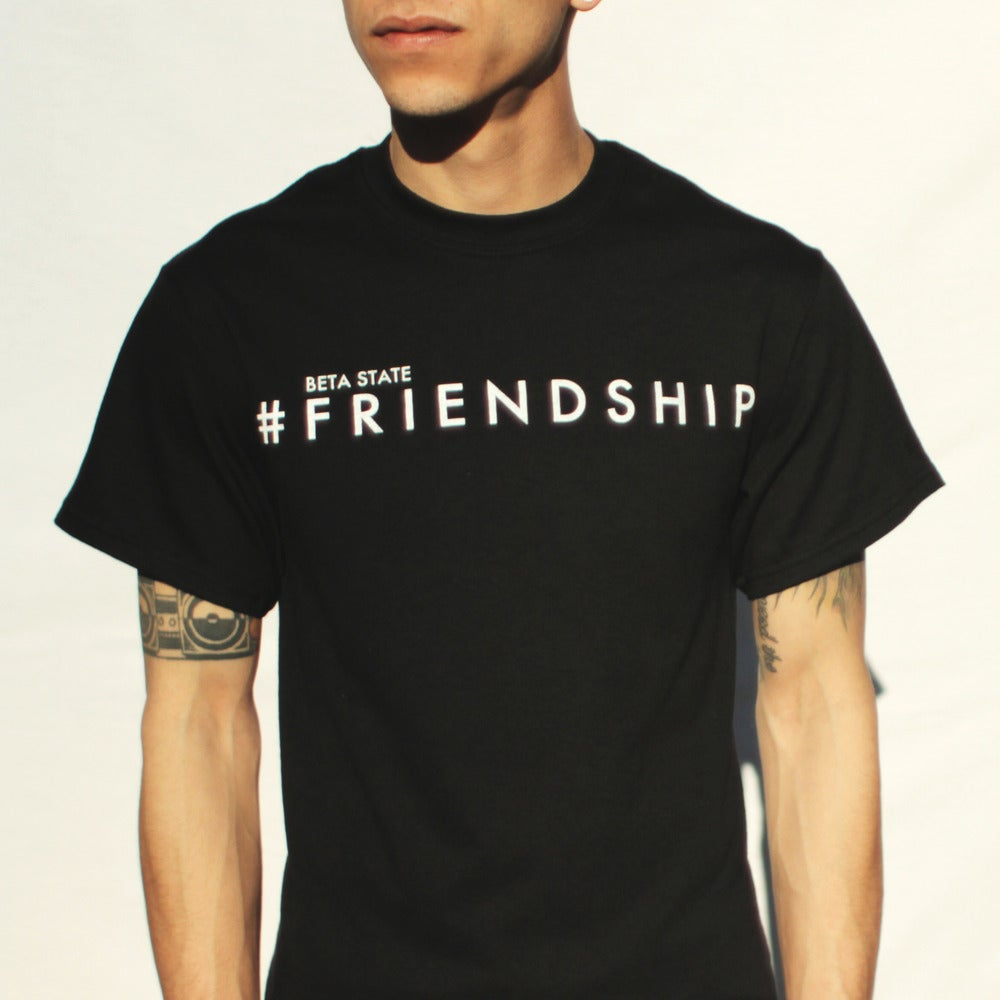 Image of Beta State - #Friendship Tee