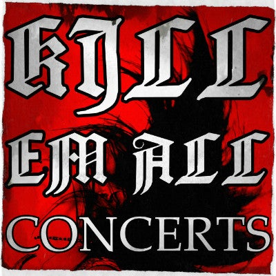 KILL EM ALL Concerts