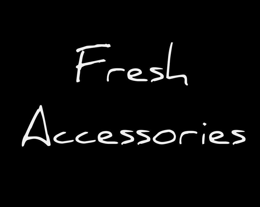 Fresh Accessories