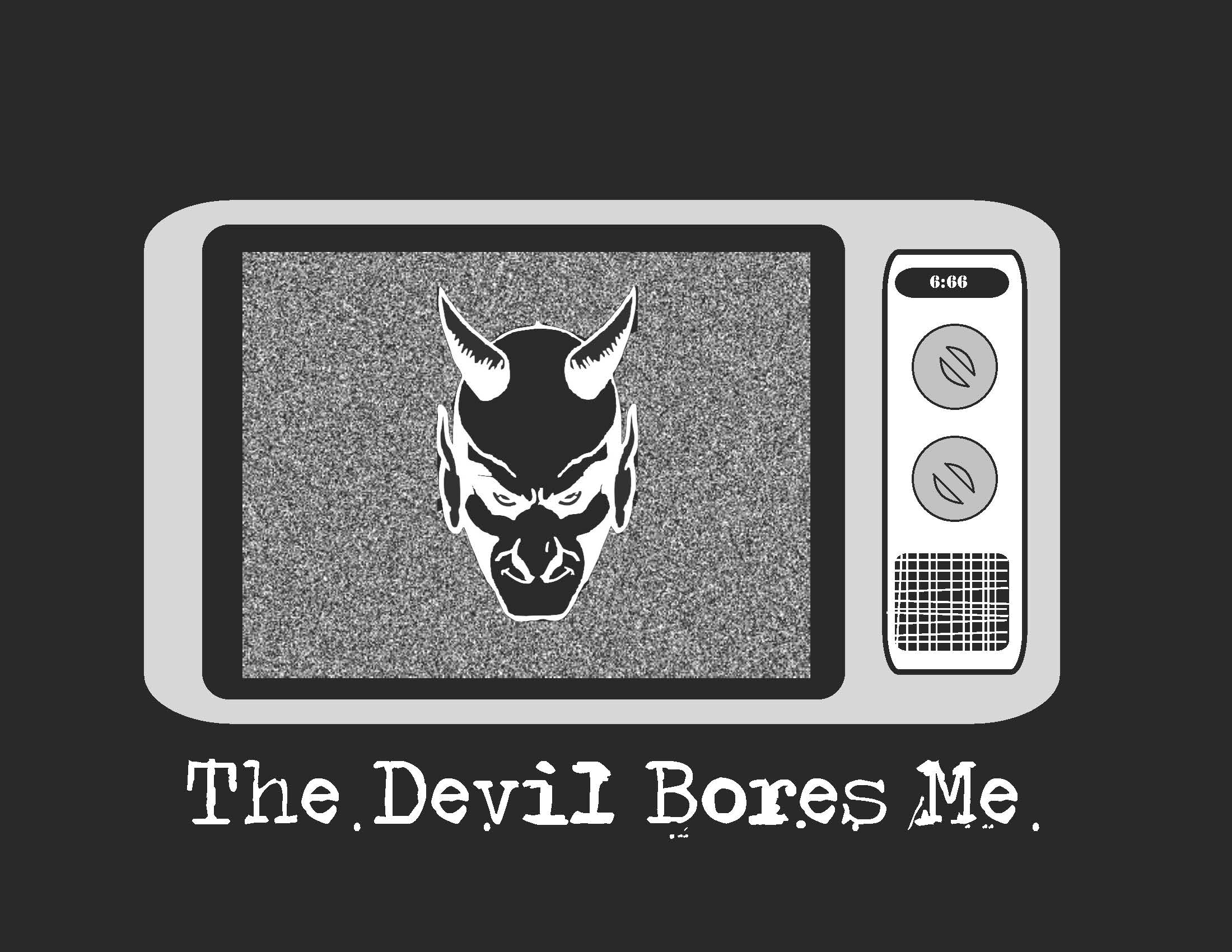 The Devil Bores Me