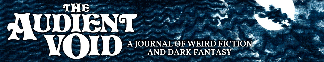 The Audient Void: A Journal of Weird Fiction and Dark Fantasy