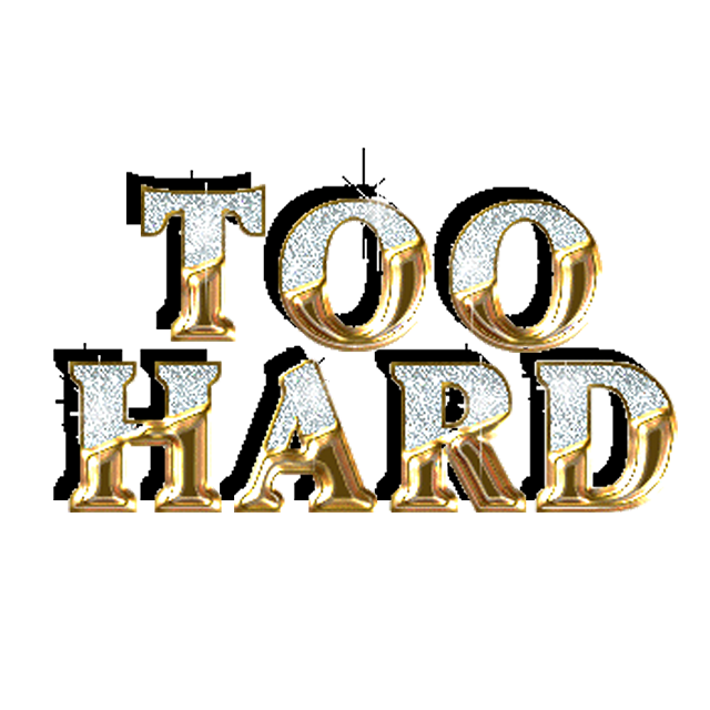 Too Hard
