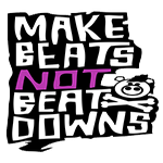 Make Beats Not Beat Downs