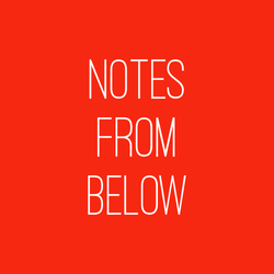 Notes from Below