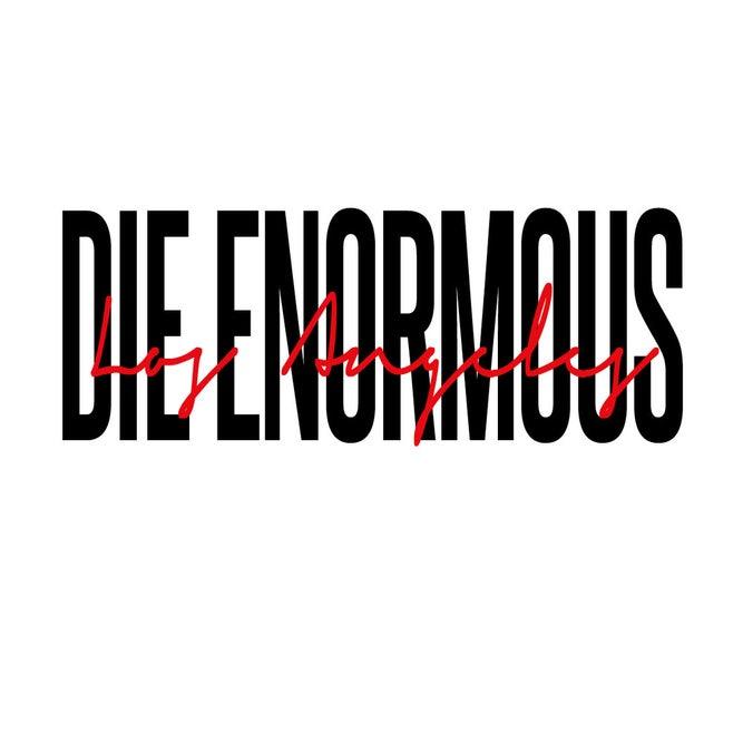 DIE ENORMOUS