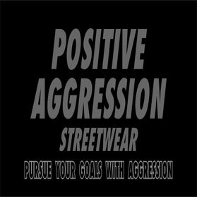 POSITIVE AGGRESSION STREETWEAR