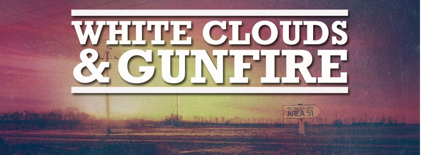 White Clouds & Gunfire