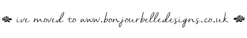I've moved! Visit -> bonjourbelledesigns.co.uk