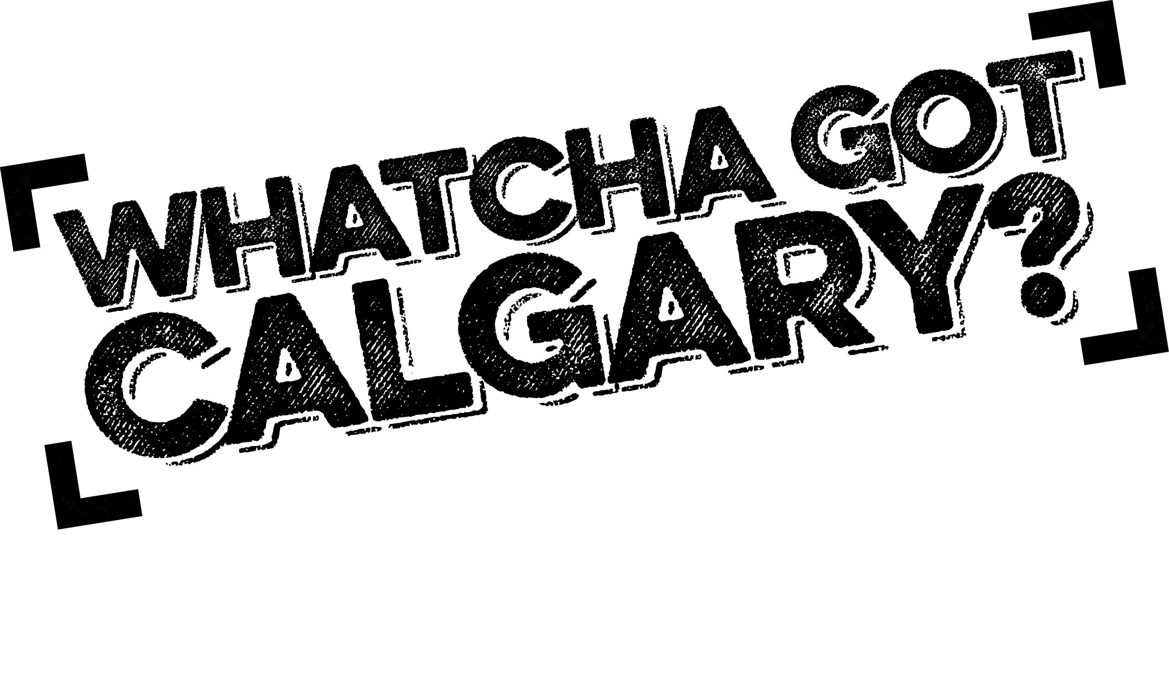 Whatcha Got, Calgary?
